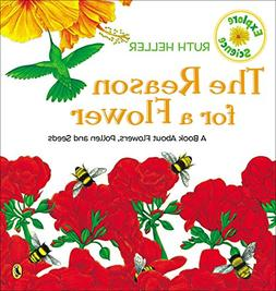 The Reason for a Flower: A Book About Flowers, Pollen, and S